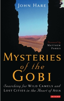 Mysteries of the Gobi : Searching for Wild Camels and Lost Cities in the Heart of Asia, Hardback Book