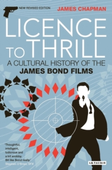 Licence to Thrill : A Cultural History of the James Bond Films, Paperback / softback Book