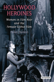 Hollywood Heroines : Women in Film Noir and the Female Gothic Film, Paperback Book