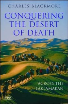 Conquering the Desert of Death : Across the Taklamakan, Paperback Book