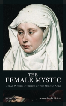 The Female Mystic : Great Women Thinkers of the Middle Ages, Paperback Book