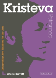 Kristeva Reframed : Interpreting Key Thinkers for the Arts, Paperback / softback Book