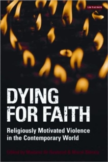 Dying for Faith : Religiously Motivated Violence in the Contemporary World, Paperback / softback Book