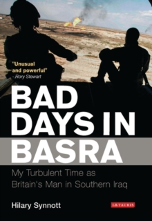 Bad Days in Basra : My Turbulent Time as Britain's Man in Southern Iraq, Hardback Book