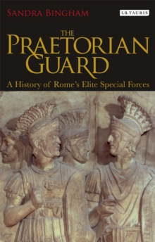 The Praetorian Guard : A History of Rome's Elite Special Forces, Hardback Book