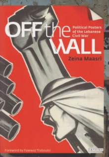 Off the Wall : Political Posters of the Lebanese Civil War, Paperback Book