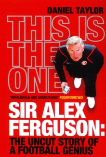 This Is the One : Sir Alex Ferguson: The Uncut Story of a Football Genius, Paperback Book