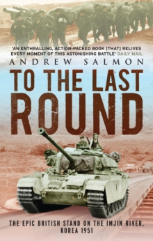 To The Last Round : The Epic British Stand on the Imjin River, Korea 1951, Paperback Book