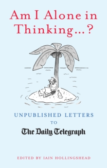 Am I Alone in Thinking : Unpublished Letters to the Daily Telegraph, EPUB eBook