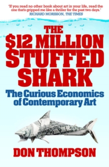 $12 Million Dollar Stuffed Shark : The Curious Economics of Contemporary Art and Auction Houses, EPUB eBook