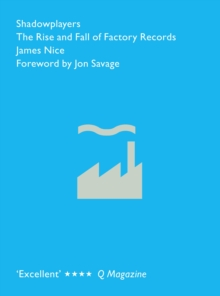 Shadowplayers : The Rise and Fall of Factory Records, EPUB eBook