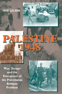 Palestine 1948 : War, Escape and the Emergence of the Palestinian Refugee Problem, Paperback / softback Book