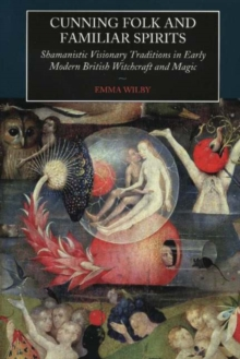 Cunning Folk and Familiar Spirits : Shamanistic Visionary Traditions in Early Modern British Witchcraft and, Hardback Book