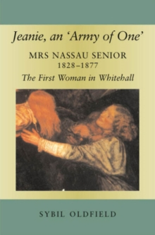 Jeanie, an 'Army of One' : Mrs Nassau Senior, 1828-1877, the First Woman in Whitehall, Paperback Book