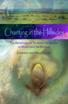 Chanting in the Hillsides : The Buddhism of Nichiren Daishonim in Wales and the Borders, Paperback / softback Book