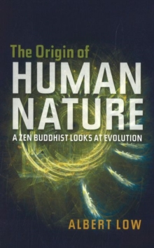 Origin of Human Nature : A Zen Buddhist Looks at Evolution, Paperback Book