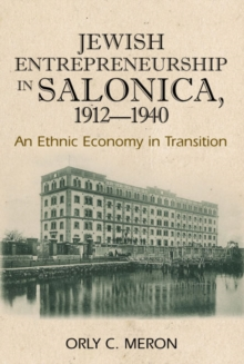 Jewish Entrepreneurship in Salonica, 1912-1940 : An Ethnic Economy in Transition, Hardback Book