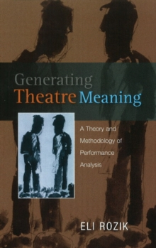 Generating Theatre Meaning : A Theory and Methodology of Performance Analysis, Paperback / softback Book