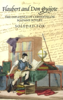 Flaubert and Don Quijote : The Influence of Cervantes on Madame Bovary, Paperback Book