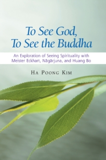 "To See God, to See the Buddha : An Exploration of ""Seeing Spirituality"" with Meister Eckhart, Nagarjuna, and Huang Bo, Hardback Book"