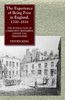 Experience of Being Poor in England, 1700-1834 : The Interaction of Community Sentiment, Kinship & Demography, Hardback Book