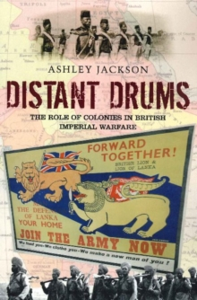 Distant Drums : The Role of Colonies in British Imperial Warfare, Paperback / softback Book