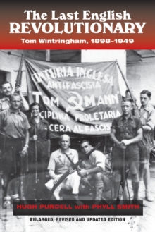 Last English Revolutionary : Tom Wintringham, 1898-1949, Revised & Updated Edition, Paperback Book