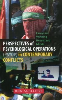 Perspectives of Psychological Operations (PSYOP) in Contemporary : Conflicts: Essays in Winning Hearts & Minds, Hardback Book