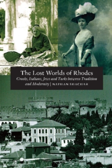 Lost World of Rhodes : Greeks, Italians, Jews & Turks Between Tradition & Modernity, Paperback Book