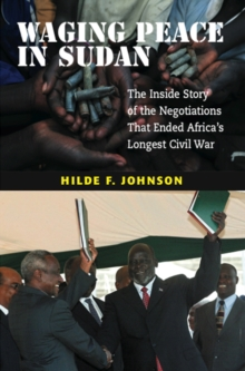 Waging Peace in Sudan : The Inside Story of the Negotiations That Ended Africa's Longest Civil War, Paperback / softback Book