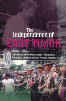 Independence of East Timor : Multi-Dimensional Perspectives -- Occupation, Resistance, & Internationa, Paperback / softback Book