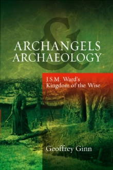 Archangels & Archaeology : J. S. M. Ward's Kingdom of the Wise, Hardback Book