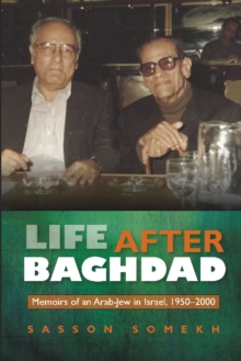 Life After Baghdad : Memoirs of an Arab-Jew in Israel, 1950-2000, Paperback / softback Book