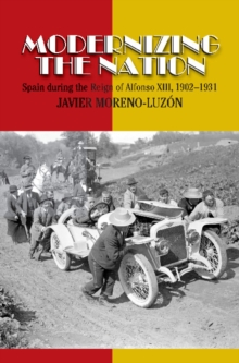 Modernizing the Nation : Spain During the Reign of Alfonso XIII, 1902-1931, Hardback Book
