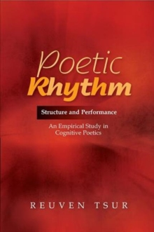 Poetic Rhythm : Structure & Performance - An Empirical Study in Cognitive Poetics, Paperback Book