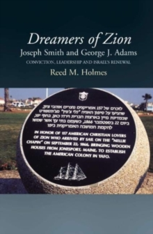 Dreamers of Zion - Joseph Smith and George J. Adams : Conviction, Leadership and Israel's Renewal, Paperback Book