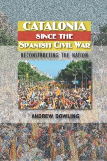 Catalonia Since the Spanish Civil War : Reconstructing the Nation, Hardback Book