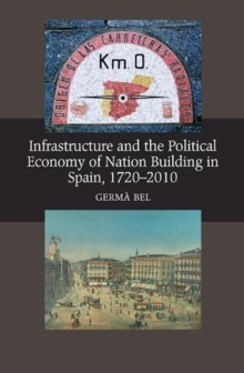 Infrastructure & the Political Economy of Nation Building in Spain, 1720-2010, Paperback Book