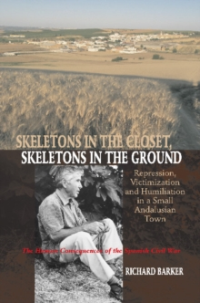 Skeletons in the Closet, Skeletons in the Ground : Repression, Victimization & Humiliation in a Small Andalusian Town - The Human Consequences of the Spanish Civil War, Paperback Book