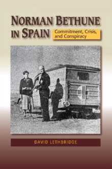 Norman Bethune in Spain : Commitment, Crisis & Conspiracy, Paperback / softback Book
