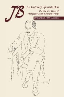 JB -- An Unlikely Spanish Don : The Life & Times of Professor John Brande Trend, Paperback / softback Book