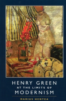 Henry Green at the Limits of Modernism, Hardback Book