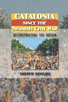 Catalonia Since the Spanish Civil War : Reconstructing the Nation, Paperback Book