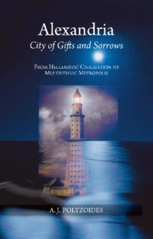 Alexandria : City of Gifts & Sorrows from Hellenistic Civilization to Multiethnic Metropolis, Paperback / softback Book