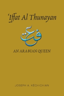 Iffat Al Thunayan : An Arabian Queen, Hardback Book