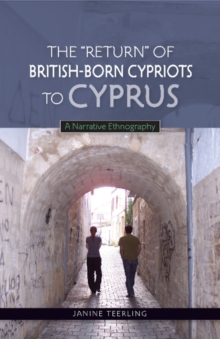 Return of British-Born Cypriots to Cyprus : A Narrative Ethnography, Paperback Book