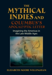 Mythical Indies & Columbuss Apocalyptic Letter : Imagining the Americas in the Late Middle Ages, Hardback Book