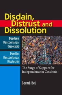 Disdain, Distrust and Dissolution : The Surge of Support for Independence in Catalonia, Hardback Book