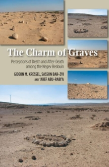 Charm of Graves : Perceptions of Death and After-Death Among the Negev Bedouin, Paperback Book