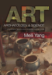 Art, Archaeology & Science : An Interdisciplinary Approach to Chinese Archaeological & Artistic Materials, Hardback Book
